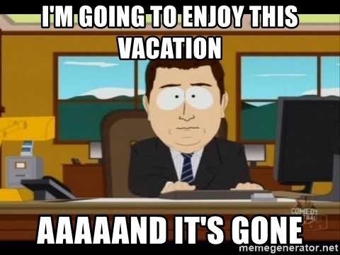 south park aand it's gone - I'm going to enjoy this vacation aaaaand it's gone