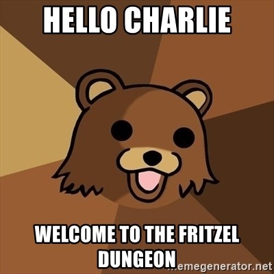 Pedobear - HELLO CHARLIE WELCOME TO THE FRITZEL DUNGEON