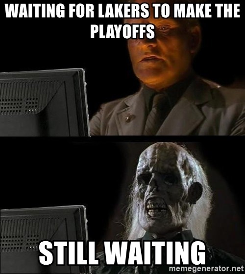 Waiting For - Waiting for lakers to make the playoffs still waiting