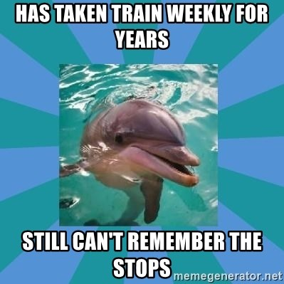 Dyscalculic Dolphin - Has taken train weekly for years still can't remember the stops