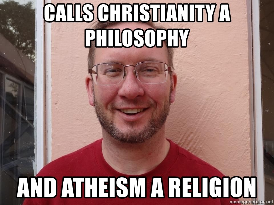 Asshole Christian missionary - calls christianity a philosophy and atheism a religion