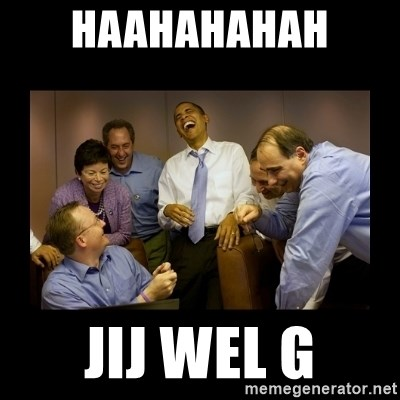 obama laughing  - HAAHAHAHAH  JIJ WEL G
