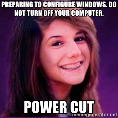Bad Luck Brianne1 - Preparing to configure windows. do not turn off your computer. power cut