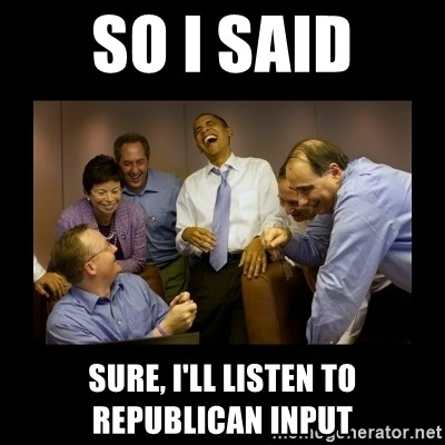 obama laughing  - So I Said Sure, I'll listen to republican input