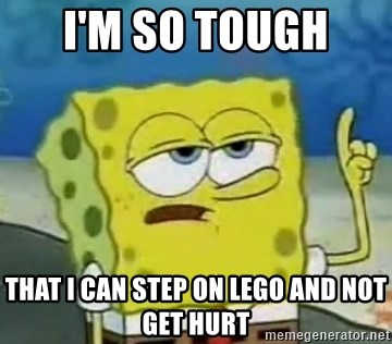 Tough Spongebob - I'M SO TOUGH  THAT I CAN STEP ON LEGO AND NOT GET HURT