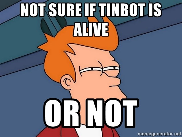 Futurama Fry - not sure if tinbot is alive or not