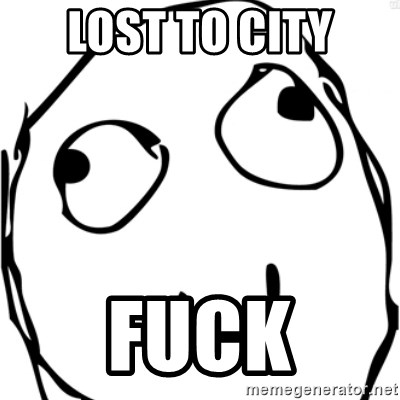 Derp meme - LOST TO City FUCK