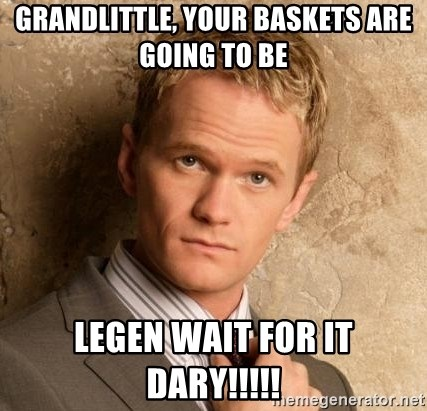 BARNEYxSTINSON - Grandlittle, your baskets are going to be Legen Wait for it Dary!!!!!