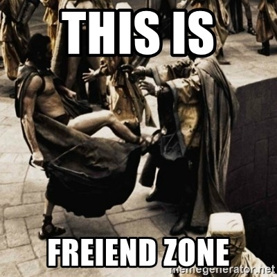 sparta kick - This is  Freiend zone