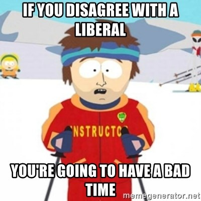 Bad time ski instructor 1 - if you disagree with a liberal you're going to have a bad time