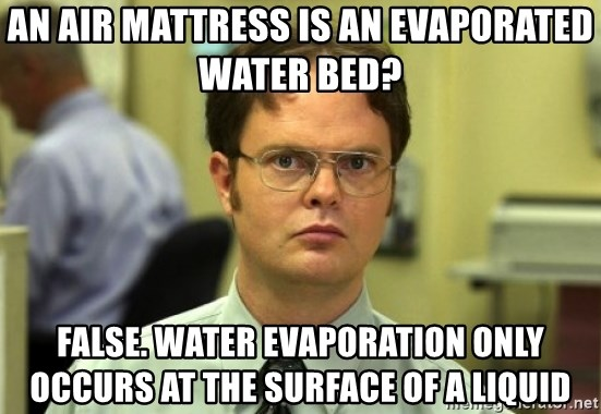 an air mattress is an evaporated water bed false water evaporation only occurs at the surface of a l an air mattress is an evaporated water bed? false water