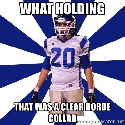 Highschool Football Kid - WHAT HOLDING  THAT WAS A CLEAR HORDE COLLAR