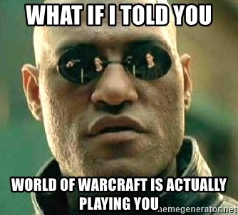 What if I told you / Matrix Morpheus - WHAT IF i TOLD YOU world of warcraft is actually playing you