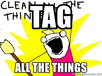 clean all the things - TAG ALL THE THINGS