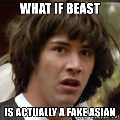 what if meme - What if beast is actually a fake asian