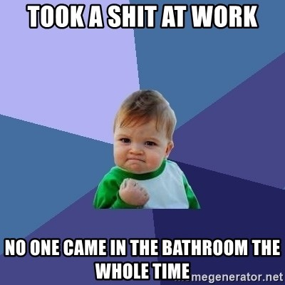 Success Kid - Took a shit at work no one came in the bathroom the whole time