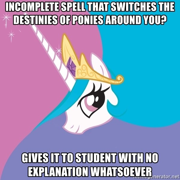 Trollestia - Incomplete spell that switches the destinies of ponies around you? gives it to student with no explanation whatsoever