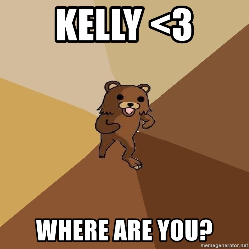 Pedo Bear From Beyond - Kelly <3 WHERE ARE YOU?