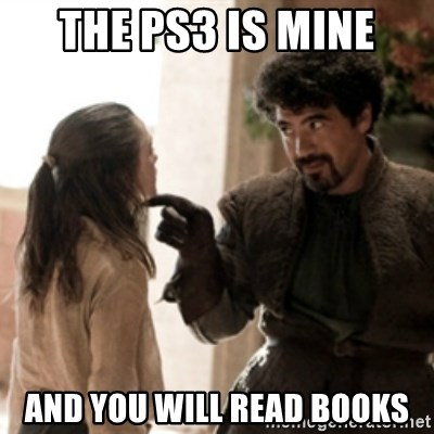 Not today arya - the ps3 is mine and you will read books