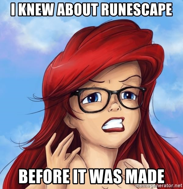 Hipster Ariel - i knew about runescape BEFORE IT WAS MADE