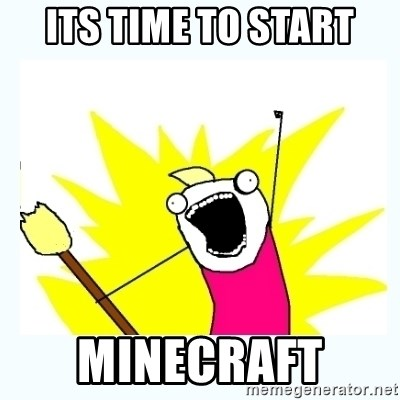 All the things - its time to start Minecraft