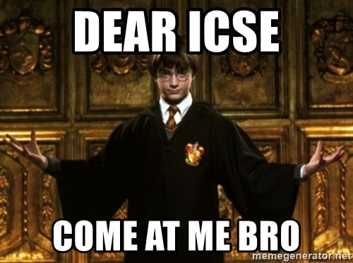 Harry Potter Come At Me Bro - Dear icse come at me bro