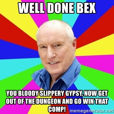 Alf Stewart - well done bex you bloody slippery gypsy, now get out of the dungeon and go win that comp!