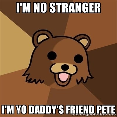 Pedobear - i'm no stranger i'm yo daddy's friend pete