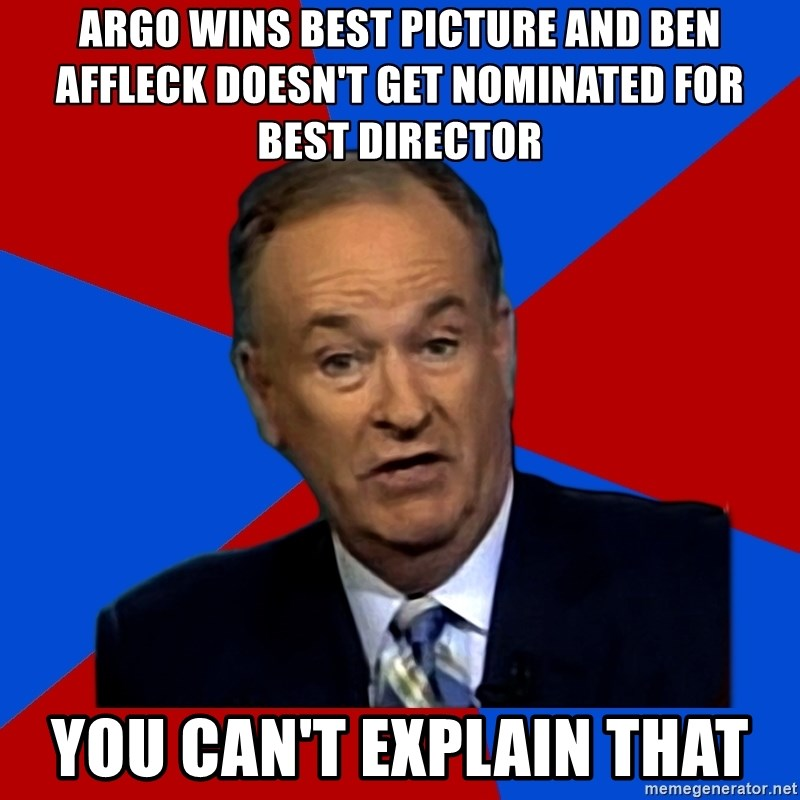 Bill O'Reilly Proves God - Argo wins best picture and ben affleck doesn't get nominated for best director you can't explain that