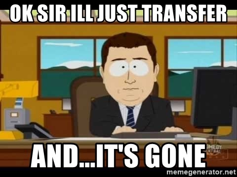 south park aand it's gone - OK SIR ILL JUST TRANSFER AND...IT'S GONE