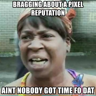 Sweet Brown Meme - Bragging about a pixel reputation Aint nobody got time fo dat