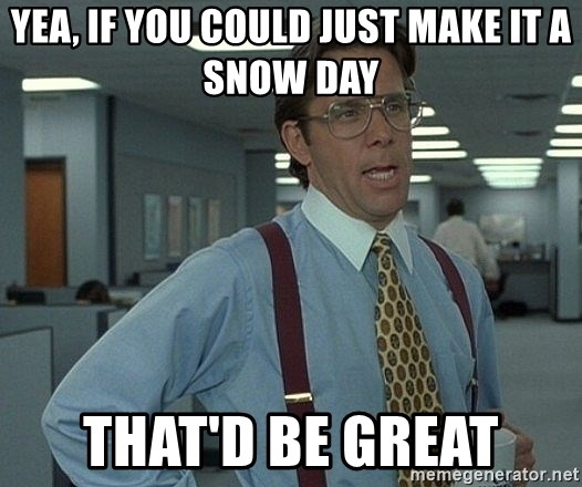 Office Space That Would Be Great - yea, if you could just make it a snow day that'd be great