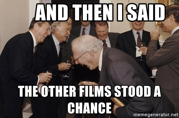 And Then I Said -       And Then I said The other films stood a chance