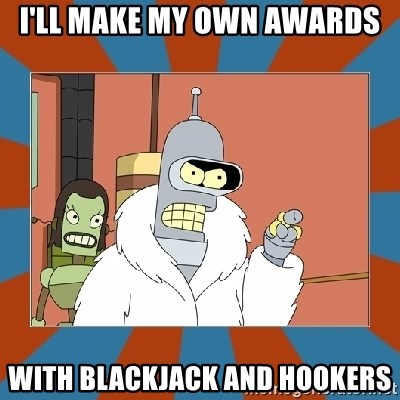Blackjack and hookers bender - I'll make my own awards with blackjack and hookers