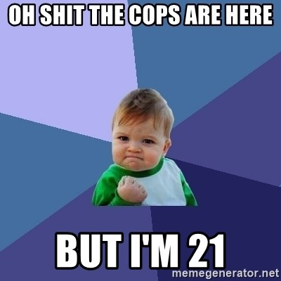 Success Kid - OH SHIT THE COPS ARE HERE BUT I'M 21