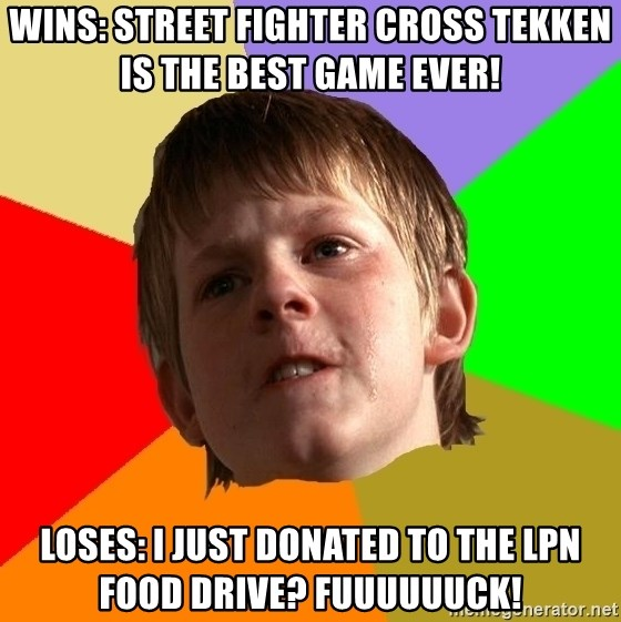 Angry School Boy - WINS: Street Fighter Cross Tekken IS THE BEST GAME EVER! LOSES: I JUST DONATED TO THE LPN FOOD DRIVE? FUUUUUUCK!