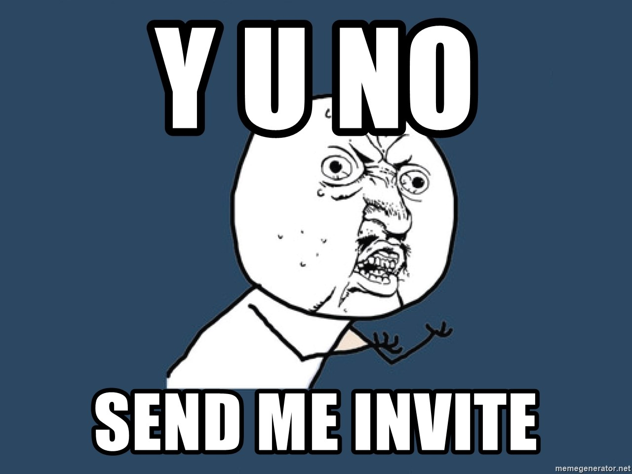 Y U No - Y u no Send me invitE