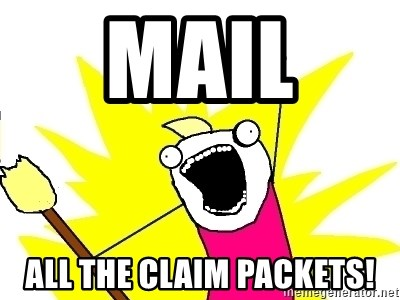 X ALL THE THINGS - mail  all the claim packets!