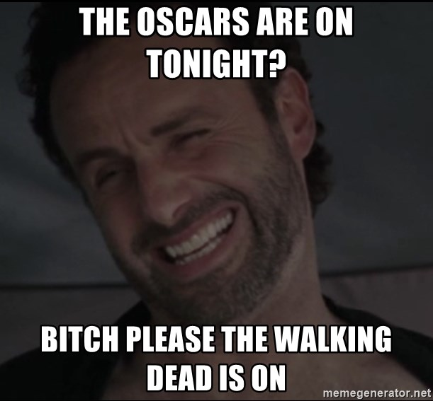 RICK THE WALKING DEAD - The oscars are on tonight? BItch please the walking dead is On
