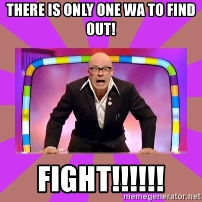 Harry Hill Fight - There is only one wa to find out! FIGHT!!!!!!