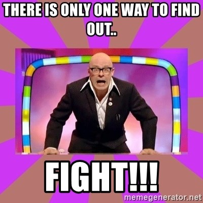 Harry Hill Fight - There is only one way to find out.. FIGHT!!!