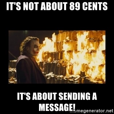 Joker's Message - It's not about 89 cents It's about sending a message!
