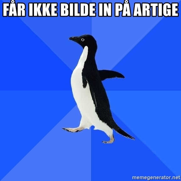 Socially Awkward Penguin - FÅR IKKE bilde in på artige