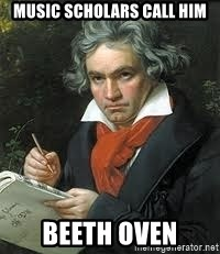 beethoven - Music scholars call him Beeth Oven