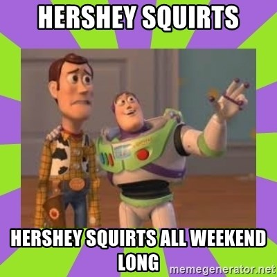 X, X Everywhere  - Hershey squirts Hershey squirts all weekend long