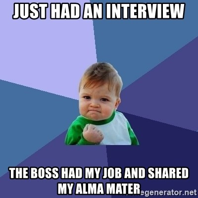 Success Kid - just had an interview the boss had my job and shared my alma mater