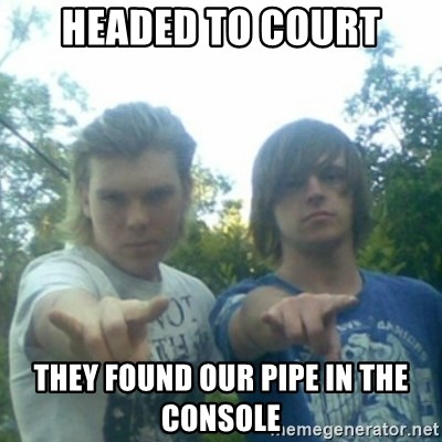 god of punk rock - Headed to court they found our pipe in the console