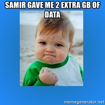 yes baby 2 - Samir gave me 2 extra GB of data