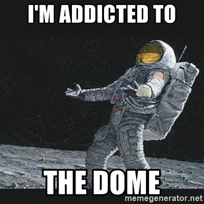 Unlucky astronaut - I'm addicted to The dome