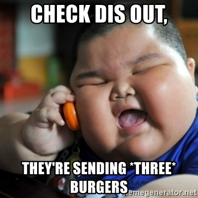 fat chinese kid - Check dis out, they're sending *three* burgers